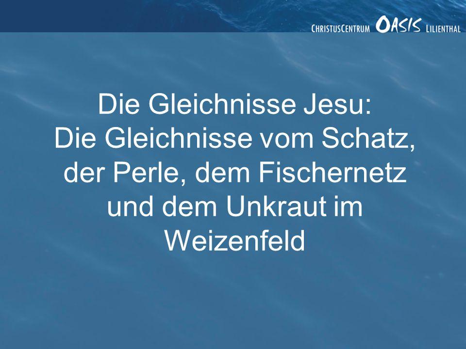 Die Gleichnisse Jesu: Die Gleichnisse vom Schatz, der Perle, dem Fischernetz und dem Unkraut im Weizenfeld.