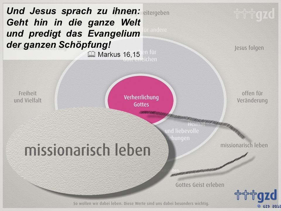 Und Jesus sprach zu ihnen: Geht hin in die ganze Welt und predigt das Evangelium der ganzen Schöpfung!
