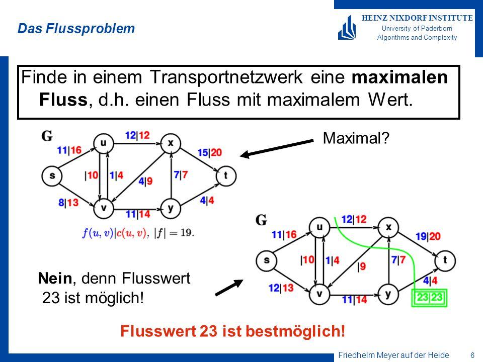 Das Flussproblem Finde in einem Transportnetzwerk eine maximalen Fluss, d.h. einen Fluss mit maximalem Wert.
