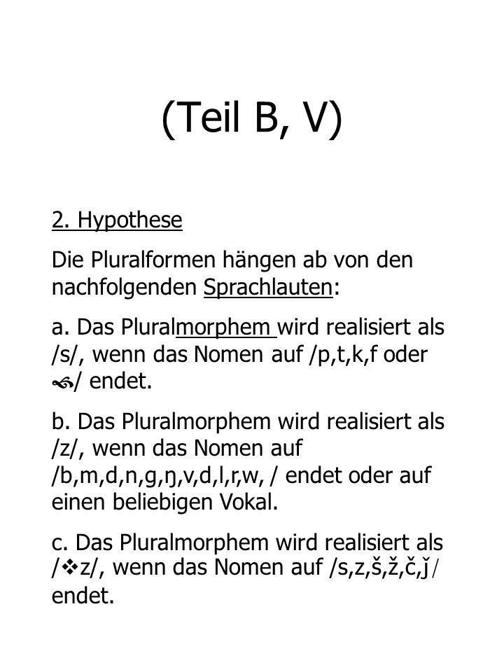(Teil B, V) 2. Hypothese. Die Pluralformen hängen ab von den nachfolgenden Sprachlauten: