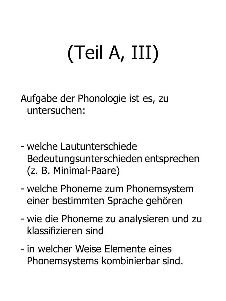 (Teil A, III) Aufgabe der Phonologie ist es, zu untersuchen:
