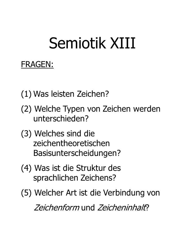 Semiotik XIII FRAGEN: (1) Was leisten Zeichen
