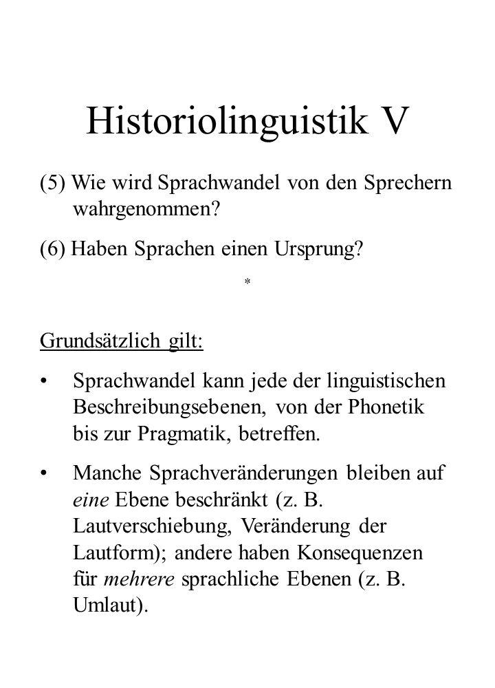 Historiolinguistik V (5) Wie wird Sprachwandel von den Sprechern wahrgenommen (6) Haben Sprachen einen Ursprung