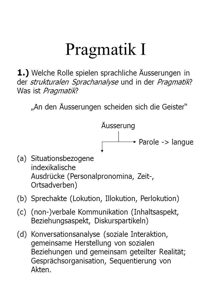 Pragmatik I 1.) Welche Rolle spielen sprachliche Äusserungen in der strukturalen Sprachanalyse und in der Pragmatik Was ist Pragmatik