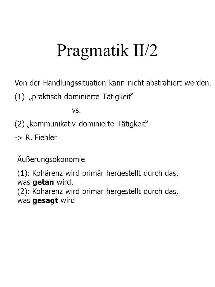 """Pragmatik II/2 Von der Handlungssituation kann nicht abstrahiert werden. """"praktisch dominierte Tätigkeit"""