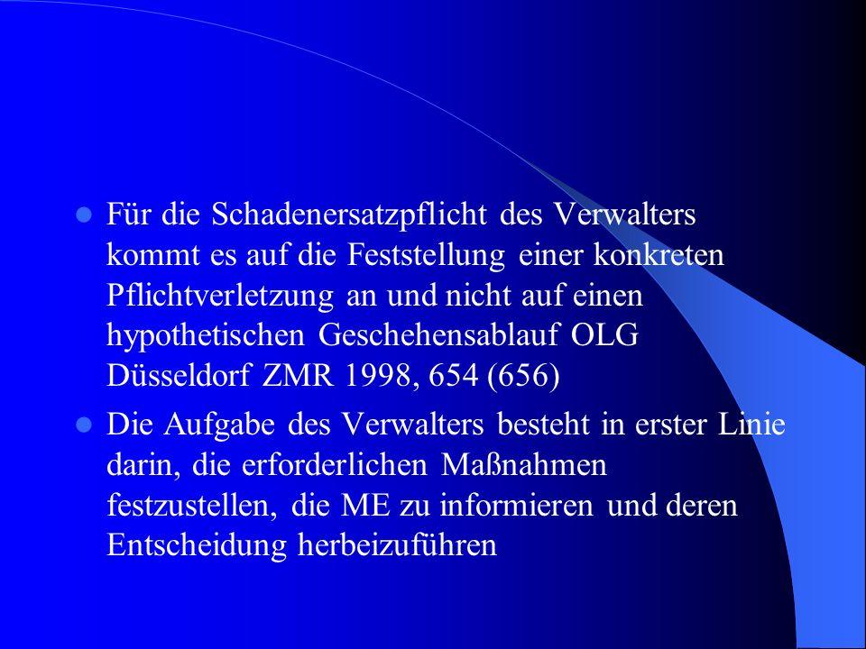 Für die Schadenersatzpflicht des Verwalters kommt es auf die Feststellung einer konkreten Pflichtverletzung an und nicht auf einen hypothetischen Geschehensablauf OLG Düsseldorf ZMR 1998, 654 (656)