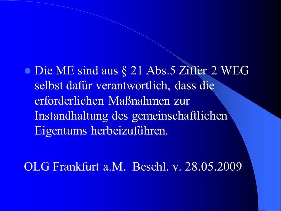 Die ME sind aus § 21 Abs.5 Ziffer 2 WEG selbst dafür verantwortlich, dass die erforderlichen Maßnahmen zur Instandhaltung des gemeinschaftlichen Eigentums herbeizuführen.