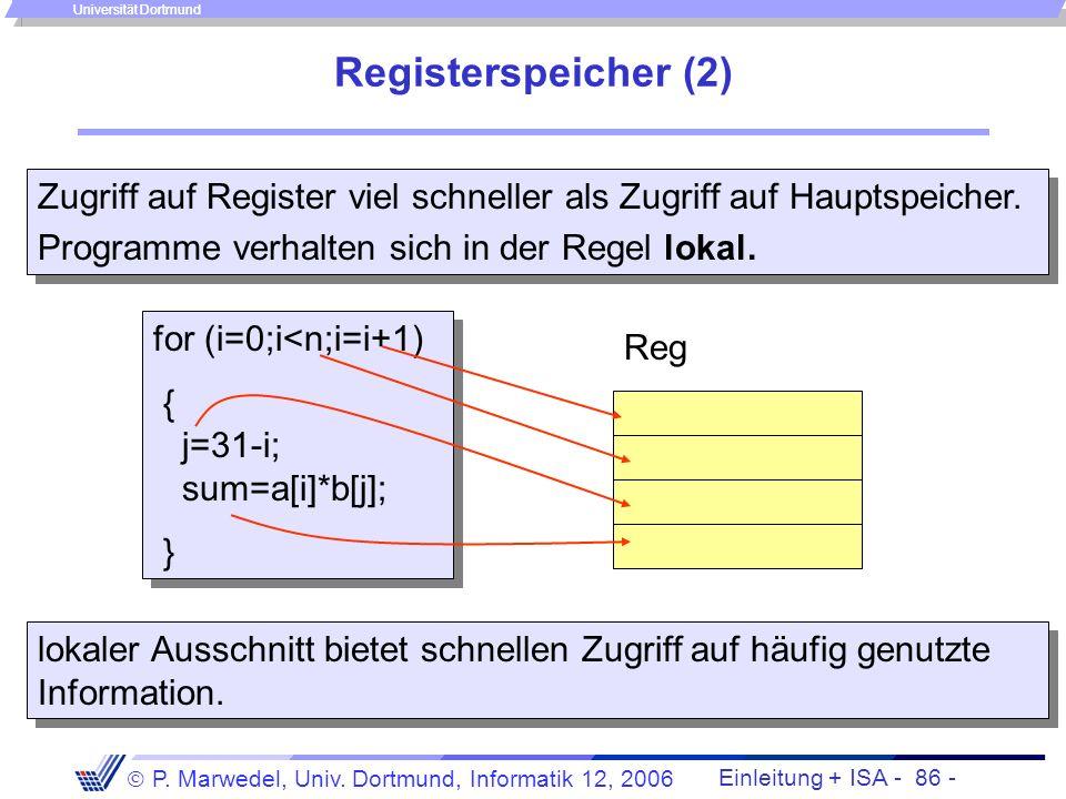 Registerspeicher (2) Zugriff auf Register viel schneller als Zugriff auf Hauptspeicher. Programme verhalten sich in der Regel lokal.