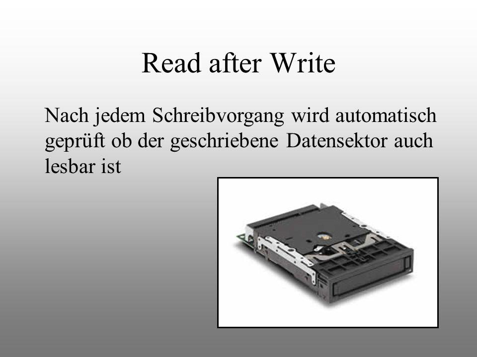Read after Write Nach jedem Schreibvorgang wird automatisch geprüft ob der geschriebene Datensektor auch lesbar ist.