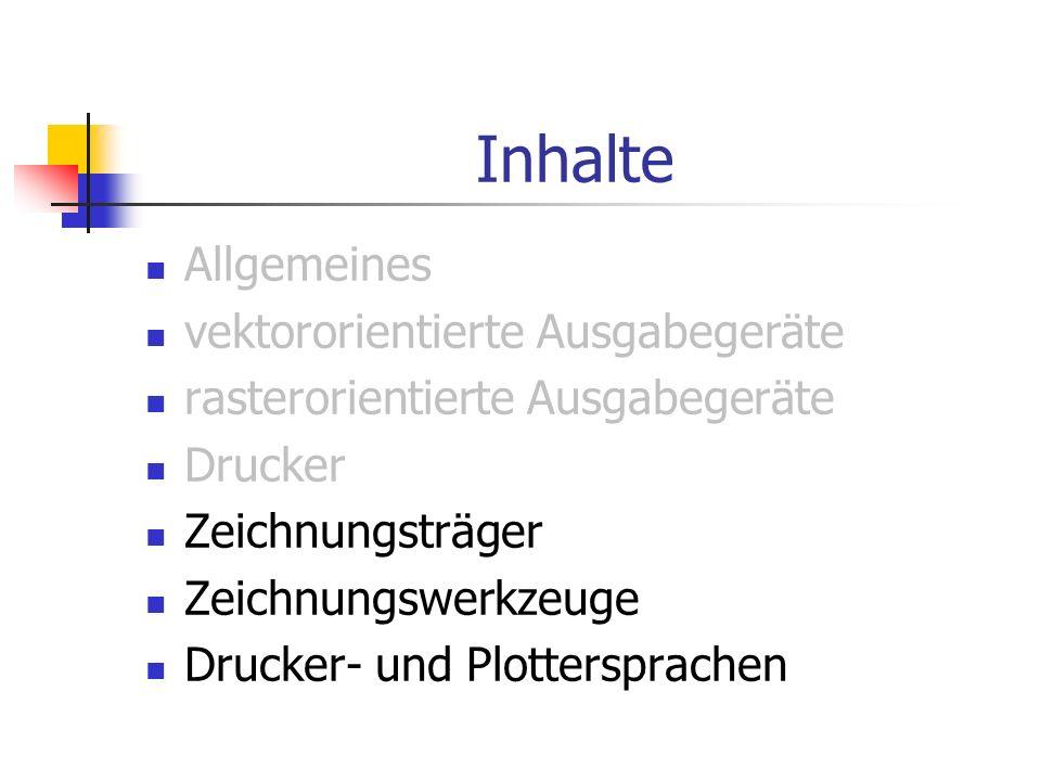 Inhalte Allgemeines vektororientierte Ausgabegeräte