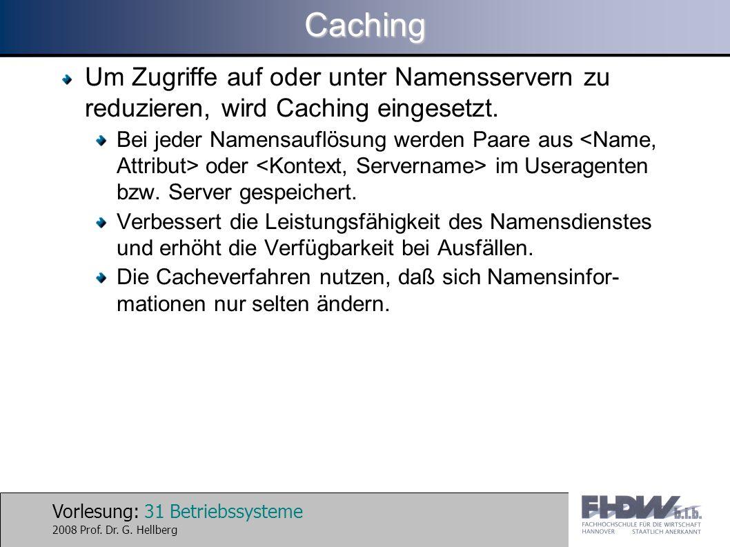 Caching Um Zugriffe auf oder unter Namensservern zu reduzieren, wird Caching eingesetzt.