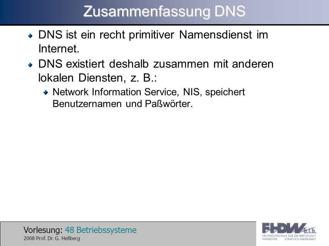 Zusammenfassung DNS DNS ist ein recht primitiver Namensdienst im Internet. DNS existiert deshalb zusammen mit anderen lokalen Diensten, z. B.: