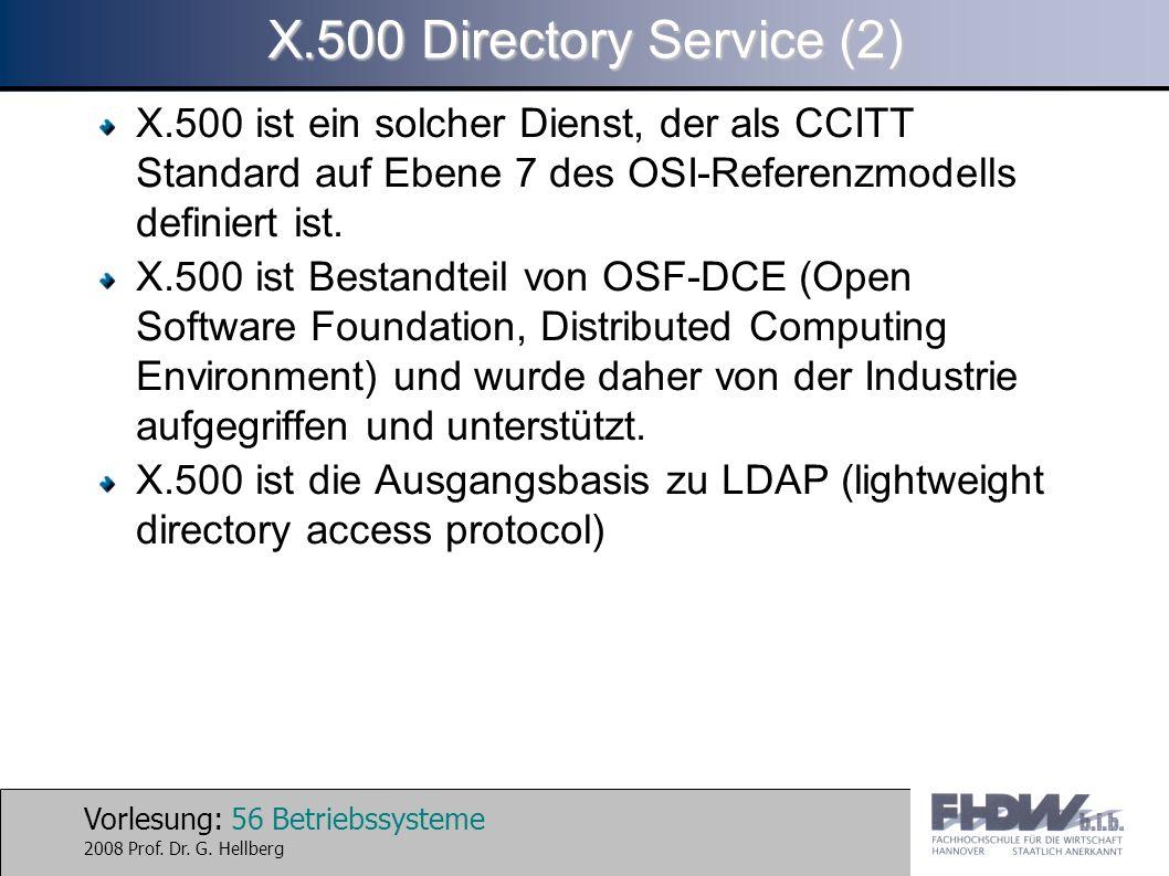 X.500 Directory Service (2)X.500 ist ein solcher Dienst, der als CCITT Standard auf Ebene 7 des OSI-Referenzmodells definiert ist.