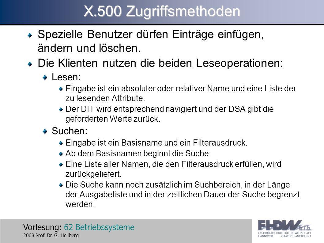 X.500 Zugriffsmethoden Spezielle Benutzer dürfen Einträge einfügen, ändern und löschen. Die Klienten nutzen die beiden Leseoperationen: