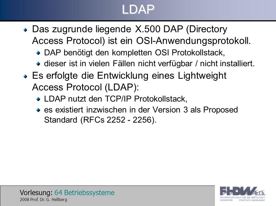 LDAP Das zugrunde liegende X.500 DAP (Directory Access Protocol) ist ein OSI-Anwendungsprotokoll. DAP benötigt den kompletten OSI Protokollstack,