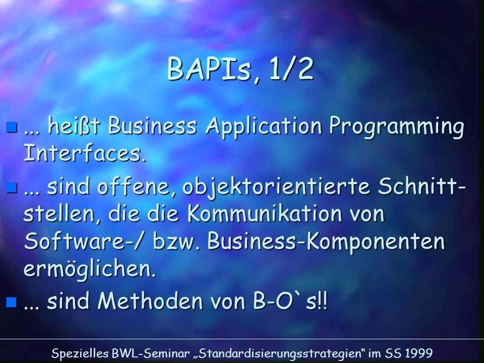 BAPIs, 1/2 ... heißt Business Application Programming Interfaces.