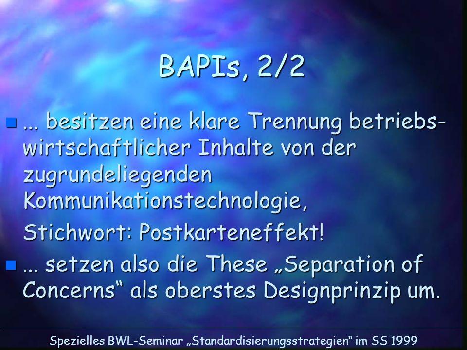 BAPIs, 2/2 ... besitzen eine klare Trennung betriebs-wirtschaftlicher Inhalte von der zugrundeliegenden Kommunikationstechnologie,