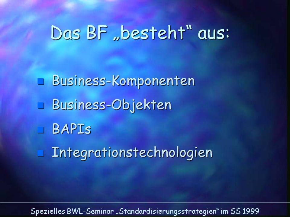 """Das BF """"besteht aus: Business-Komponenten Business-Objekten BAPIs"""