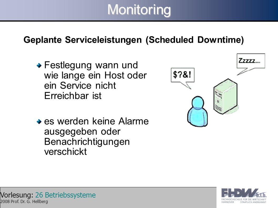 Monitoring Geplante Serviceleistungen (Scheduled Downtime) Festlegung wann und wie lange ein Host oder ein Service nicht Erreichbar ist.