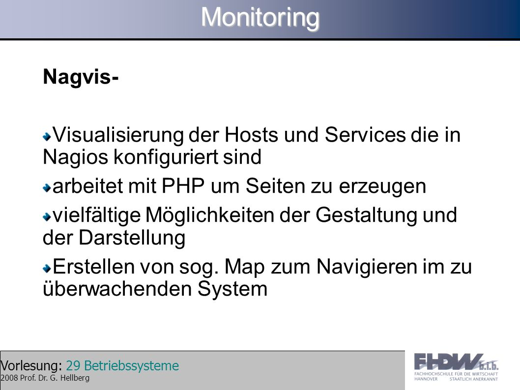 Monitoring Nagvis- Visualisierung der Hosts und Services die in Nagios konfiguriert sind. arbeitet mit PHP um Seiten zu erzeugen.