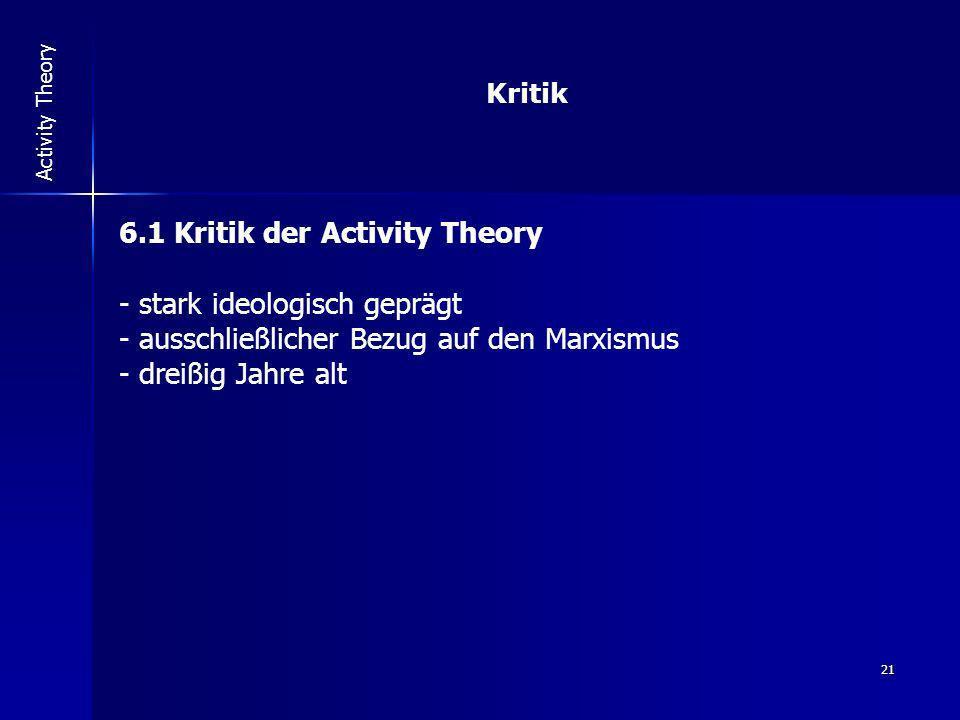 6.1 Kritik der Activity Theory stark ideologisch geprägt