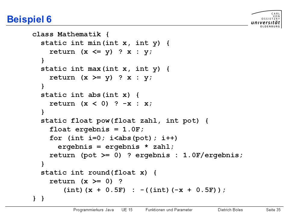 Beispiel 6 class Mathematik { static int min(int x, int y) {