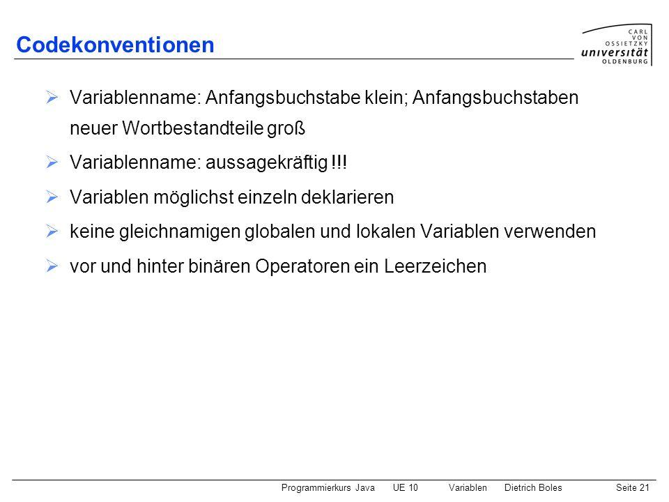 Codekonventionen Variablenname: Anfangsbuchstabe klein; Anfangsbuchstaben neuer Wortbestandteile groß.