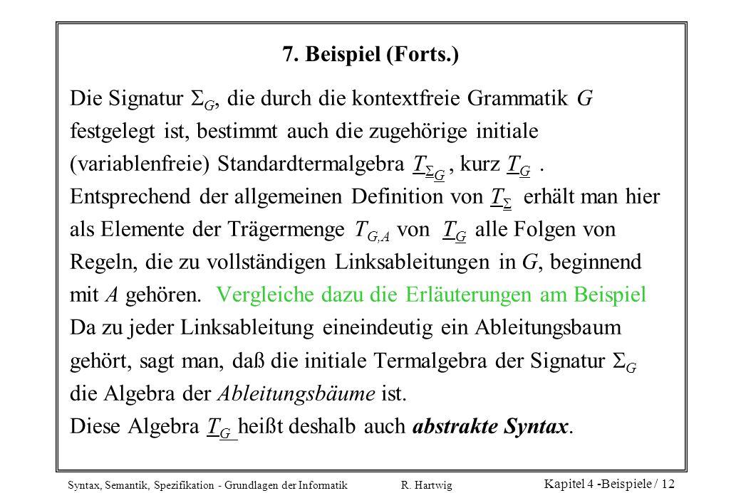 7. Beispiel (Forts.) Die Signatur G, die durch die kontextfreie Grammatik G. festgelegt ist, bestimmt auch die zugehörige initiale.