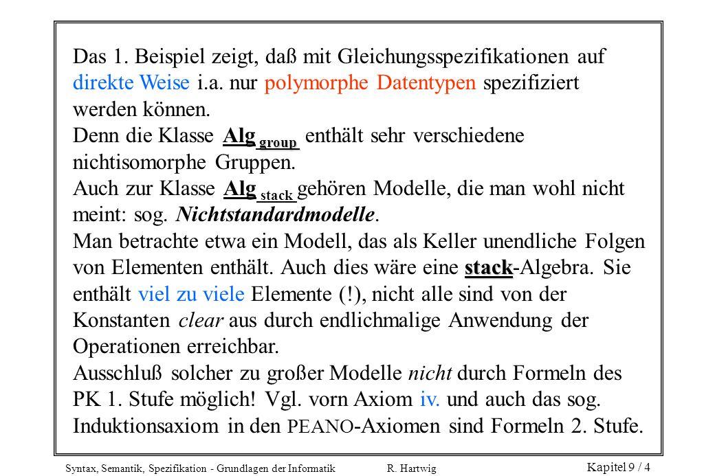 Das 1. Beispiel zeigt, daß mit Gleichungsspezifikationen auf direkte Weise i.a. nur polymorphe Datentypen spezifiziert werden können.