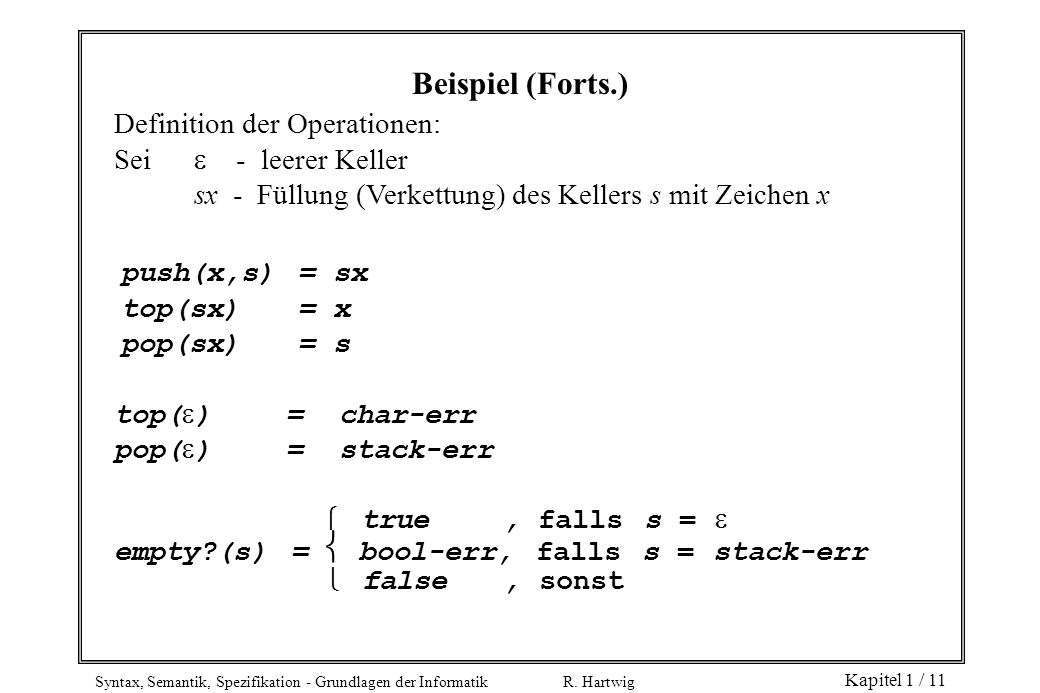 Beispiel (Forts.) Definition der Operationen: Sei  - leerer Keller