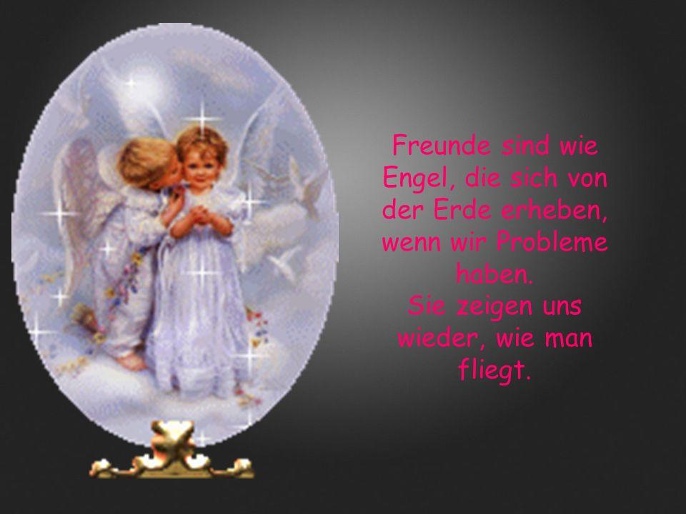Freunde sind wie Engel, die sich von der Erde erheben, wenn wir Probleme haben.