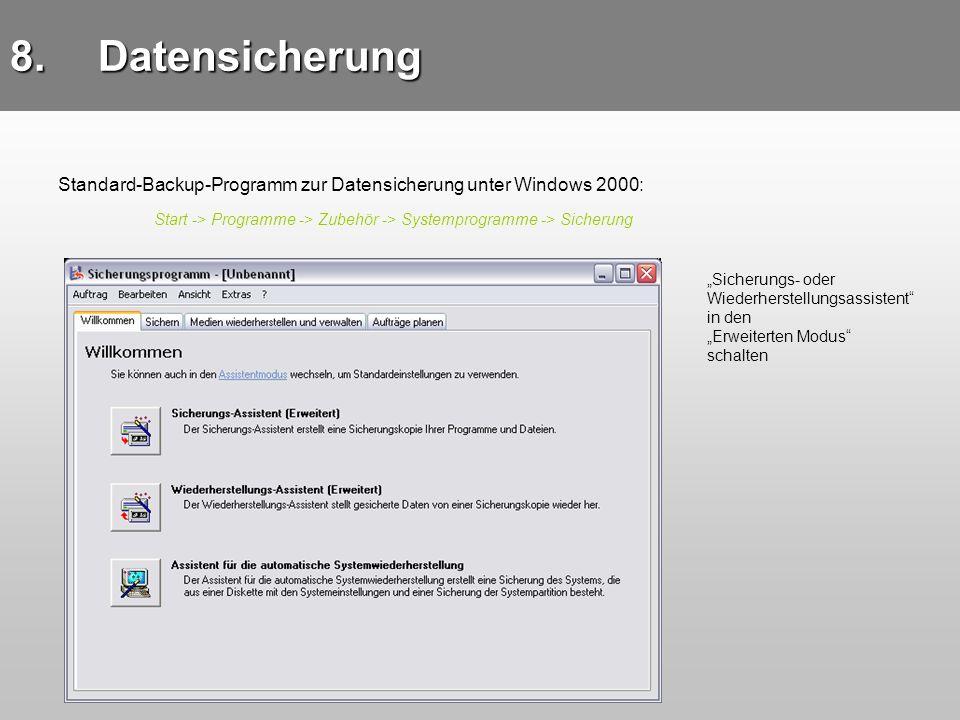 Datensicherung Standard-Backup-Programm zur Datensicherung unter Windows 2000: Start -> Programme -> Zubehör -> Systemprogramme -> Sicherung.