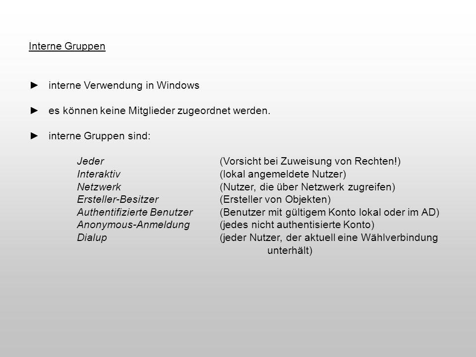 Interne Gruppen ► interne Verwendung in Windows. ► es können keine Mitglieder zugeordnet werden.