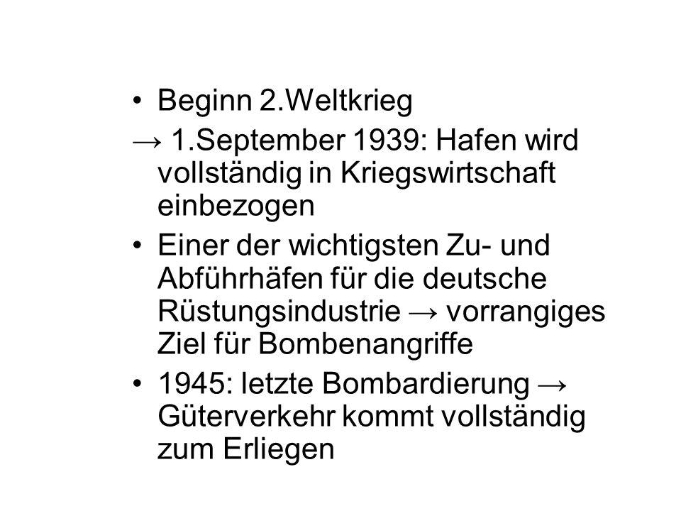 Beginn 2.Weltkrieg → 1.September 1939: Hafen wird vollständig in Kriegswirtschaft einbezogen.