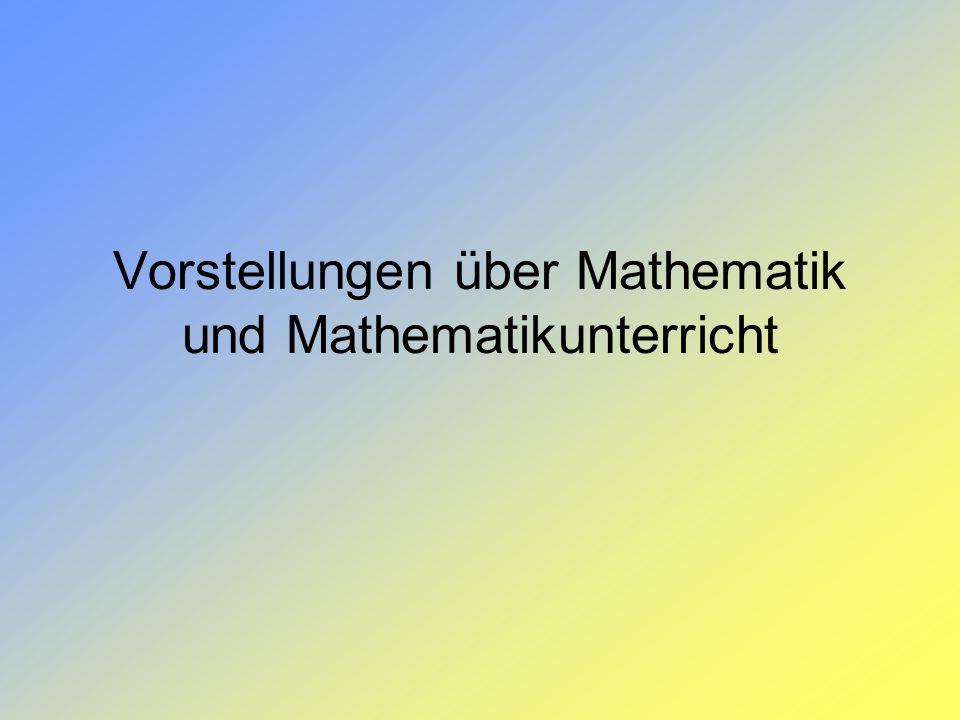 Vorstellungen über Mathematik und Mathematikunterricht
