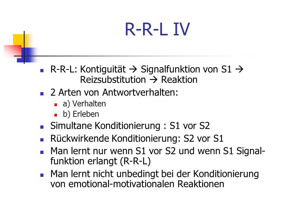 R-R-L IV R-R-L: Kontiguität  Signalfunktion von S1  Reizsubstitution  Reaktion. 2 Arten von Antwortverhalten: