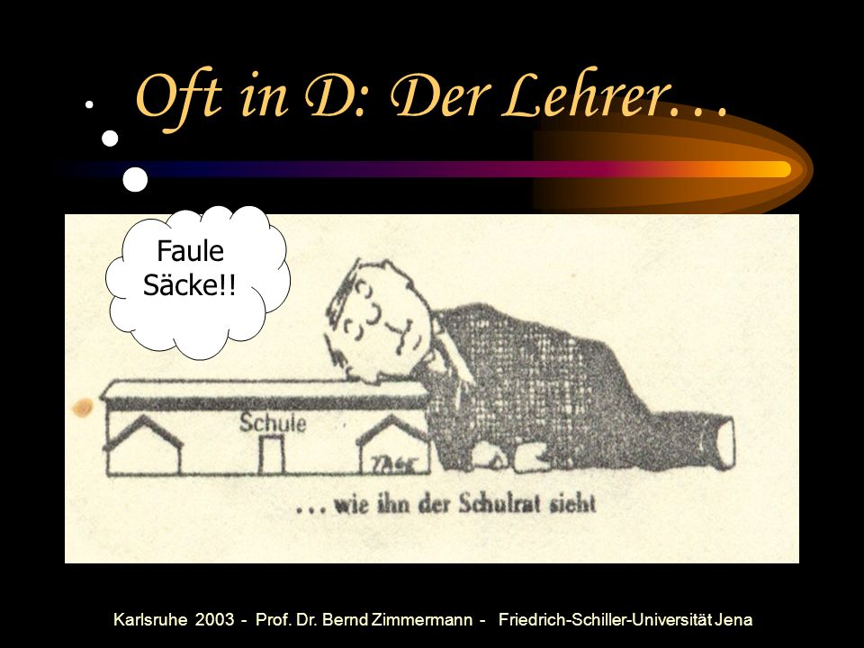 Oft in D: Der Lehrer… Faule Säcke!!