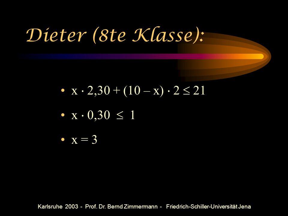 Dieter (8te Klasse): x  2,30 + (10 – x)  2  21 x  0,30  1 x = 3