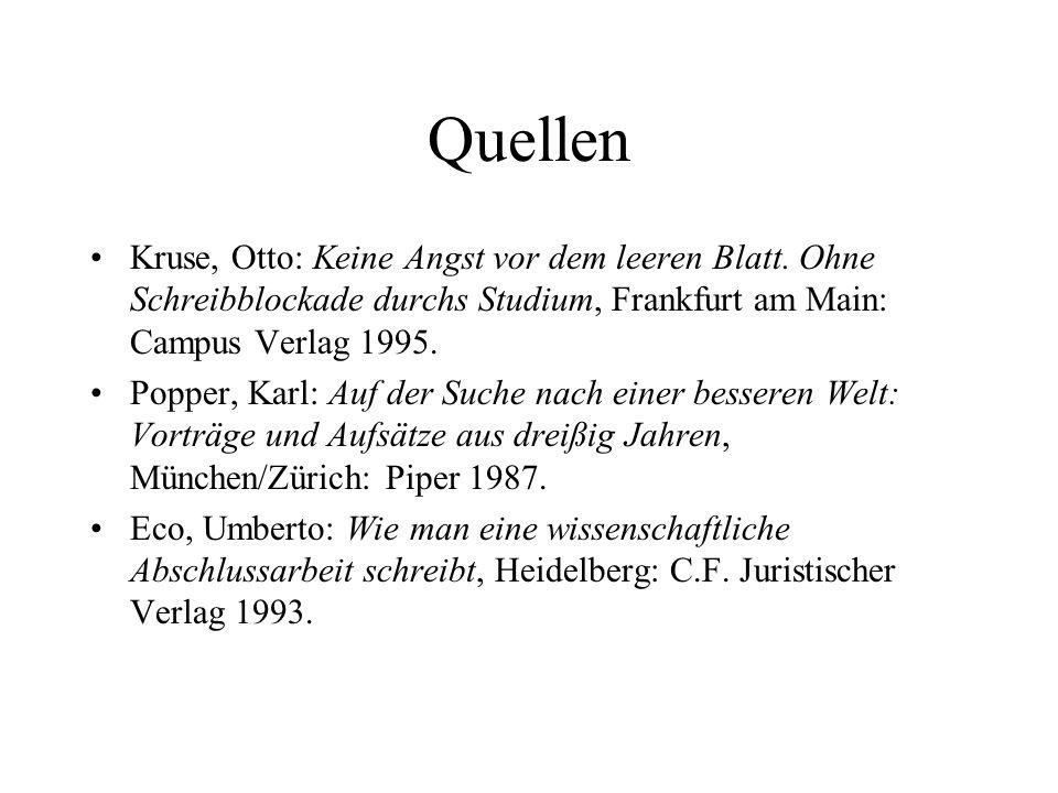 Quellen Kruse, Otto: Keine Angst vor dem leeren Blatt. Ohne Schreibblockade durchs Studium, Frankfurt am Main: Campus Verlag 1995.