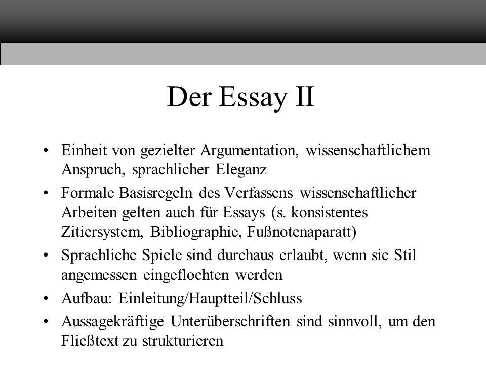 Der Essay II Einheit von gezielter Argumentation, wissenschaftlichem Anspruch, sprachlicher Eleganz.