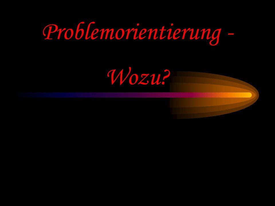 Problemorientierung - Wozu