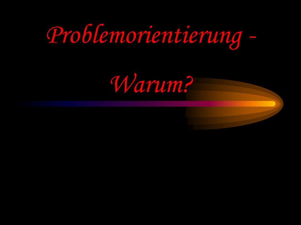 Problemorientierung - Warum