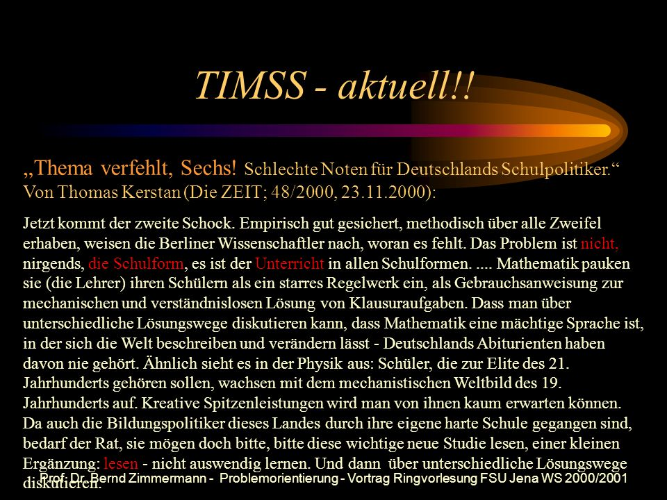 """TIMSS - aktuell!!""""Thema verfehlt, Sechs! Schlechte Noten für Deutschlands Schulpolitiker. Von Thomas Kerstan (Die ZEIT; 48/2000, 23.11.2000):"""