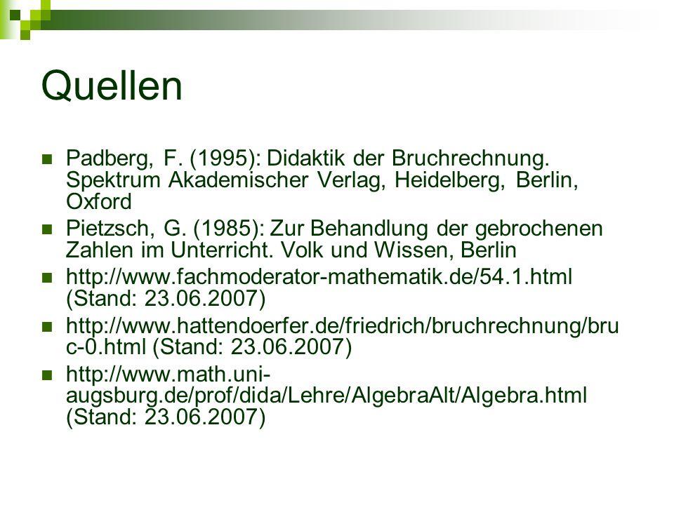 Quellen Padberg, F. (1995): Didaktik der Bruchrechnung. Spektrum Akademischer Verlag, Heidelberg, Berlin, Oxford.