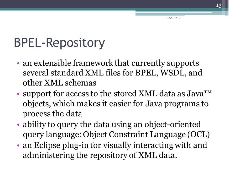 27.03.2017 BPEL-Repository. an extensible framework that currently supports several standard XML files for BPEL, WSDL, and other XML schemas.