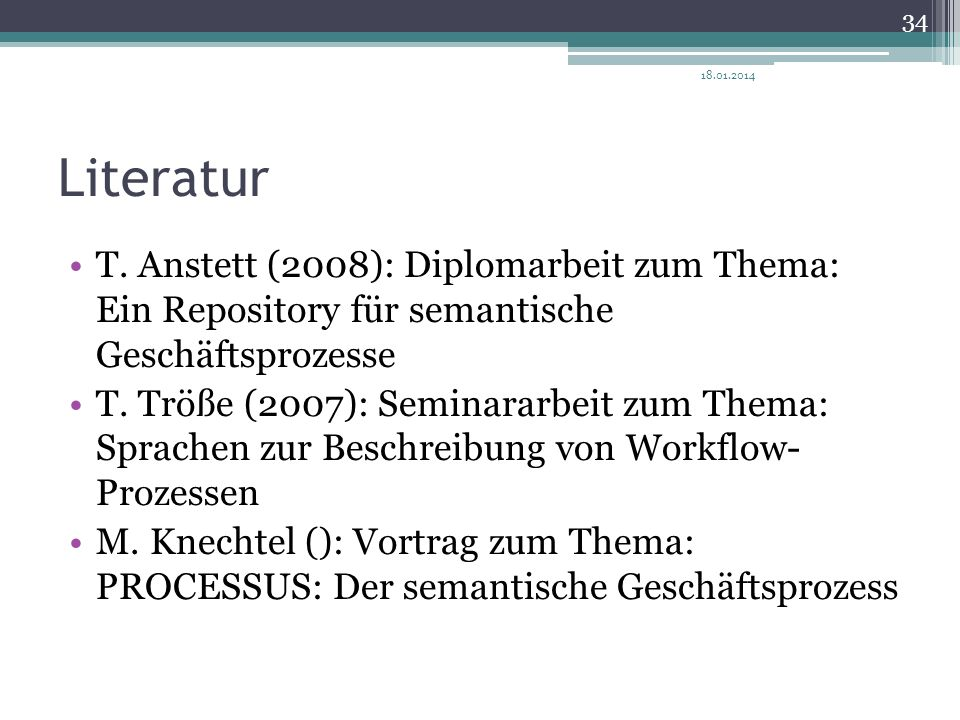 27.03.2017 Literatur. T. Anstett (2008): Diplomarbeit zum Thema: Ein Repository für semantische Geschäftsprozesse.