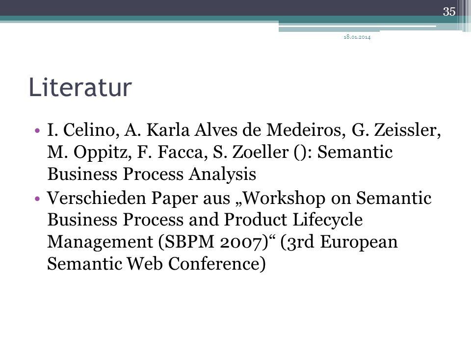 27.03.2017 Literatur. I. Celino, A. Karla Alves de Medeiros, G. Zeissler, M. Oppitz, F. Facca, S. Zoeller (): Semantic Business Process Analysis.