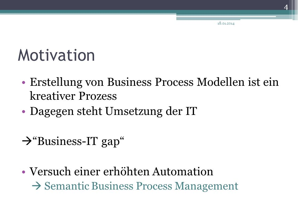 27.03.2017 Motivation. Erstellung von Business Process Modellen ist ein kreativer Prozess. Dagegen steht Umsetzung der IT.