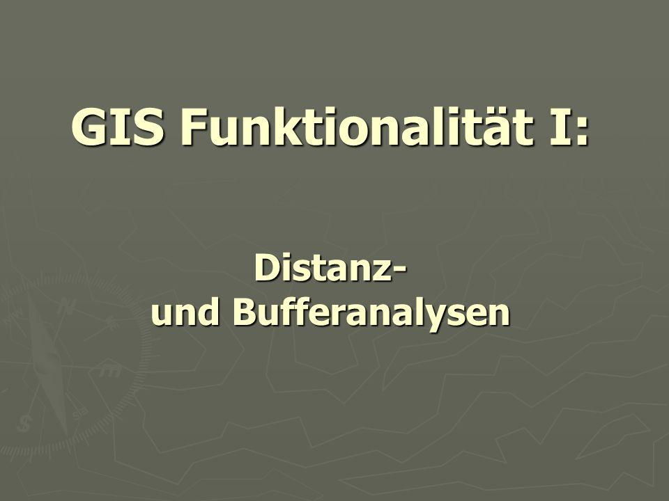 GIS Funktionalität I: Distanz- und Bufferanalysen