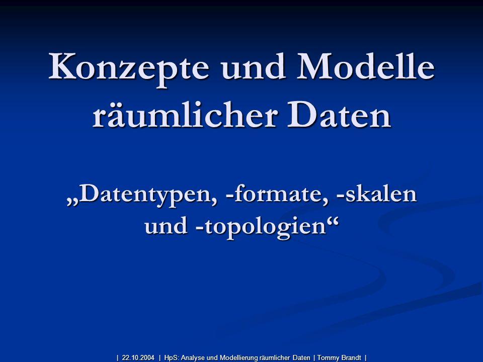 """Konzepte und Modelle räumlicher Daten """"Datentypen, -formate, -skalen und -topologien"""